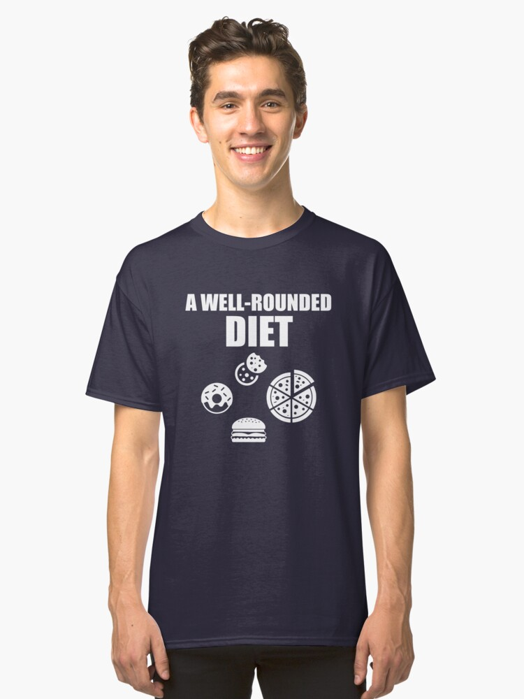 A Well-Rounded Diet Classic T-Shirt Front