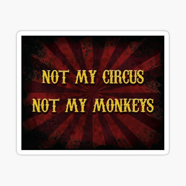 Not My Circus Sticker