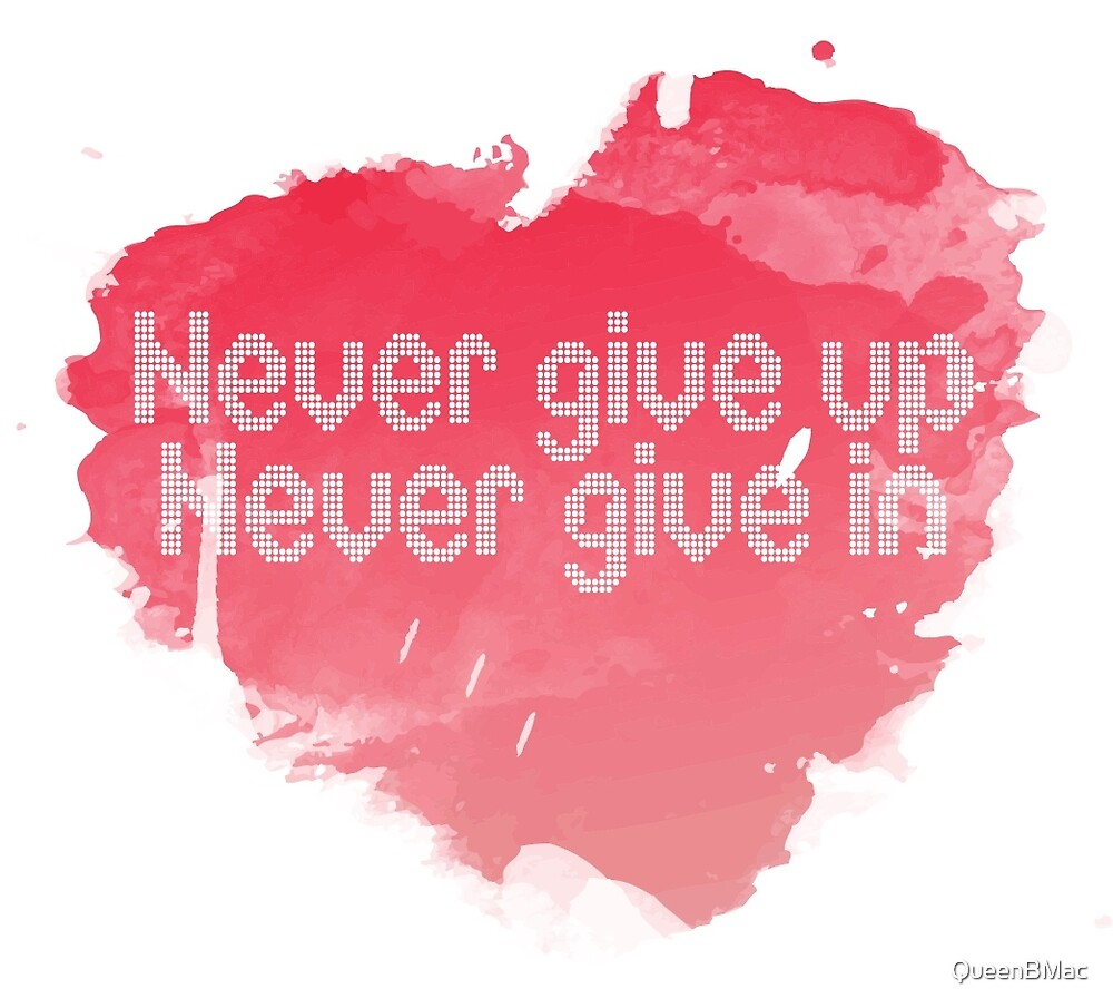 Never Give Up Heart by QueenBMac