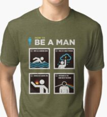 be a man Tri-blend T-Shirt