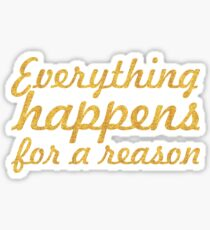 Everything happens for a reason... Inspirational Quote Sticker