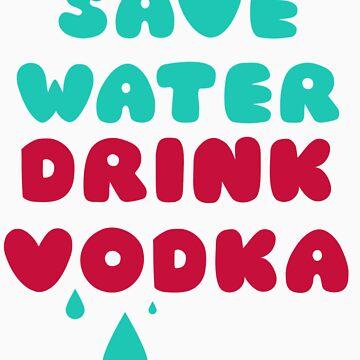 Save Water Drink Vodka by radquoteshirts
