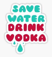 Save Water Drink Vodka Sticker