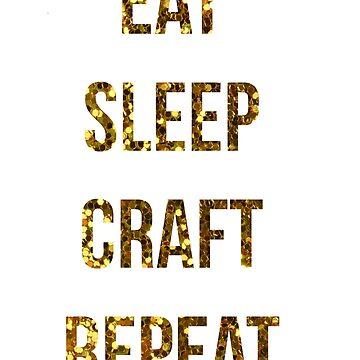 Eat Sleep Craft Repeat by RosieAEGordon