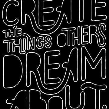 Create Things Others Dream About by sebastianst