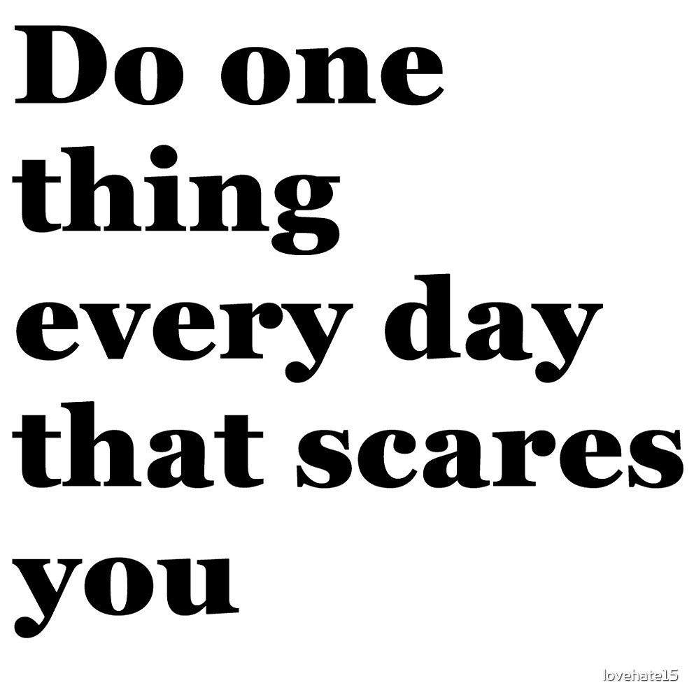 Do something that scares you by lovehate15