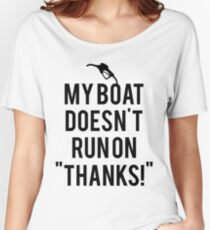 Boat doesn't run on thanks Women's Relaxed Fit T-Shirt