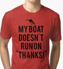 Boat doesn't run on thanks Tri-blend T-Shirt