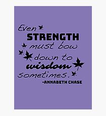 Strength Must Bow to Wisdom - Annabeth Chase Photographic Print
