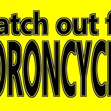 Watch Out For Moroncycles by SynyklBastage