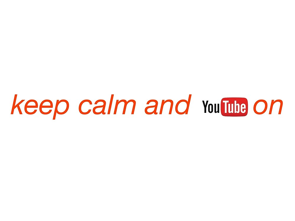 Keep calm and Youtube on by situs84