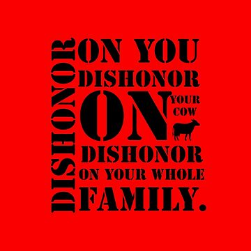 Dishonor On You, Your Cow, Your Whole Family by citybibliophile