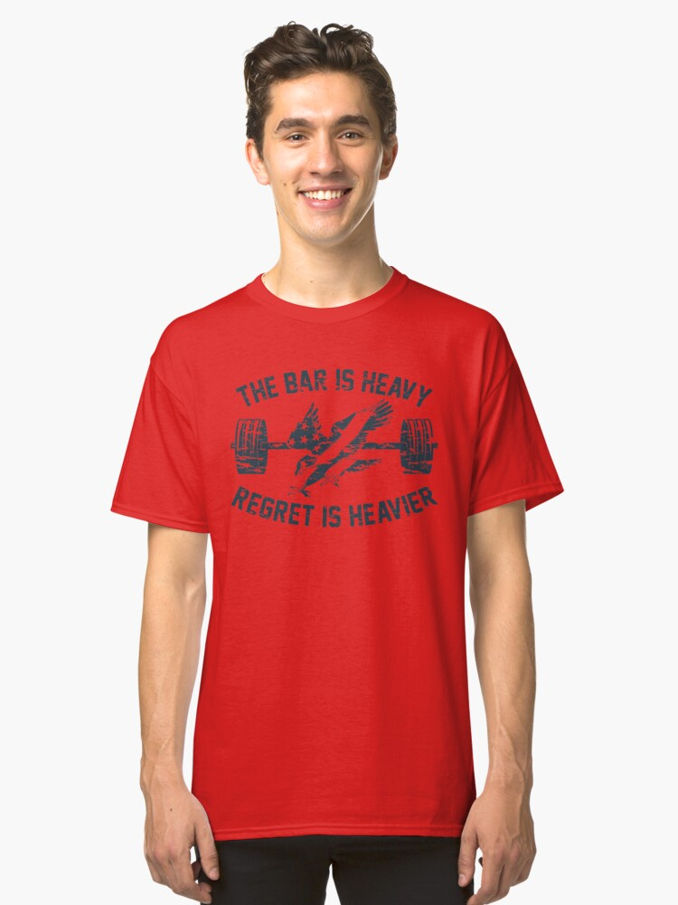 The Bar Is Heavy Regret Is Heavier - Blue Classic T-Shirt Front