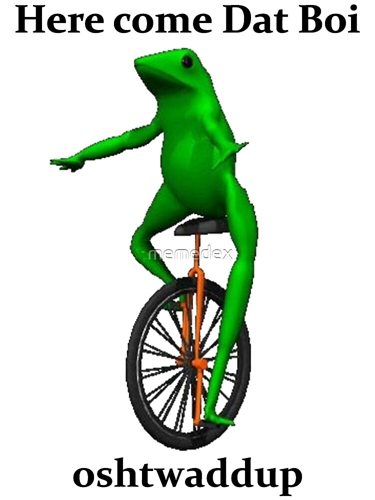 Here come Dat Boi by memedex