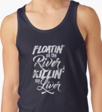 Floatin' On The River Killin' My Liver - Funny T Shirt Tank Top