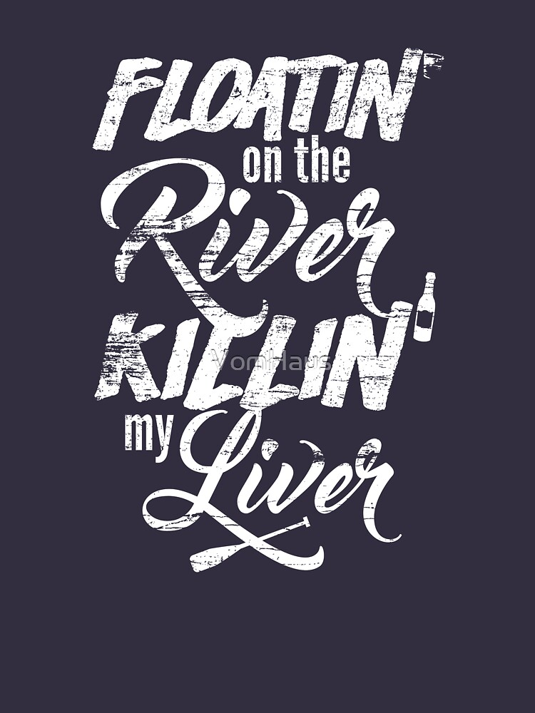 Floatin' On The River Killin' My Liver - Funny T Shirt by VomHaus