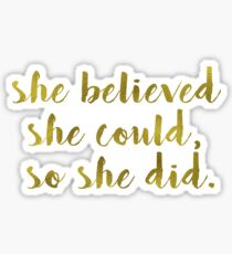 She Believed She Could, So She Did. Sticker