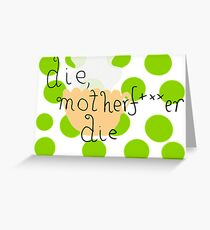 die, motherfucker die.  Greeting Card