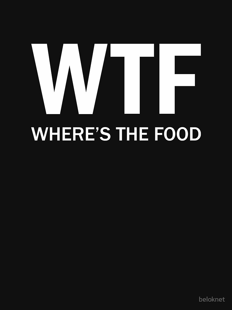 WTF Shirt - Where's The Food by beloknet