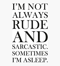 Not always rude and sarcastic Photographic Print