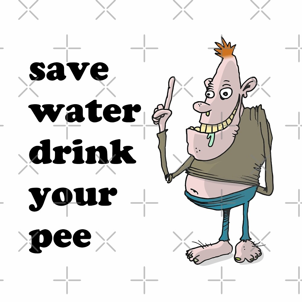 save water, drink your pee by limitlezz