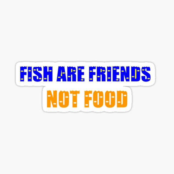 Fish are friends, not food Sticker