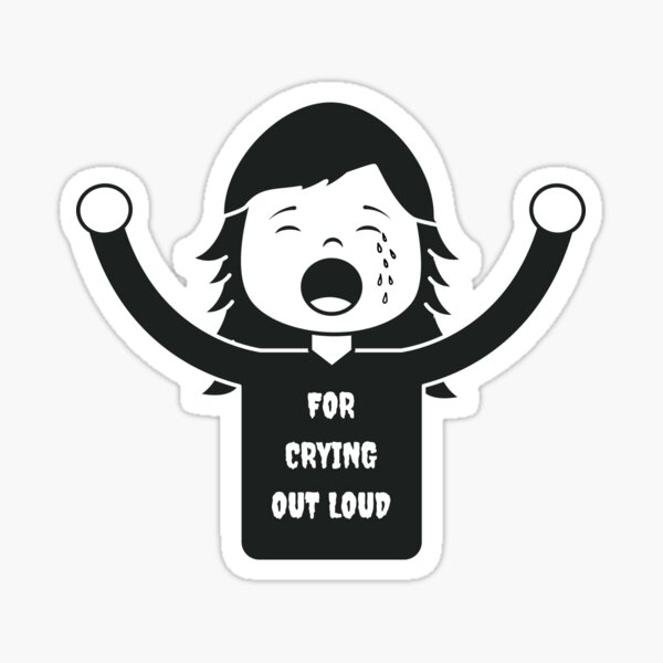 For Crying Out Loud Person Sticker