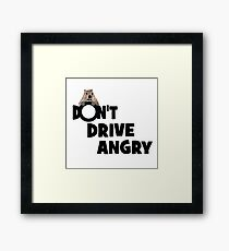 """""""Don't Drive Angry"""" Framed Print"""