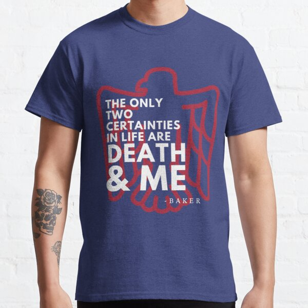 The Only Certainties are Death and Me Classic T-Shirt