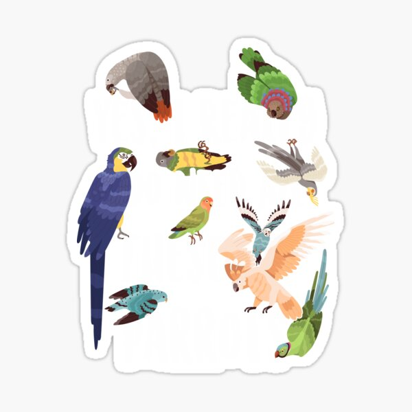 Yes, I Really Do Need All These Parrots Sticker
