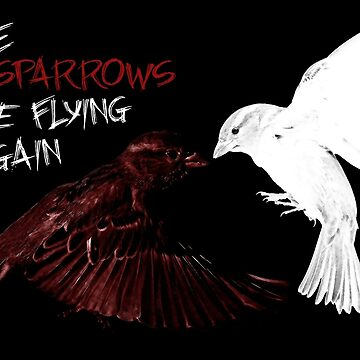 The Sparrows Are Flying Again by sjdesigns