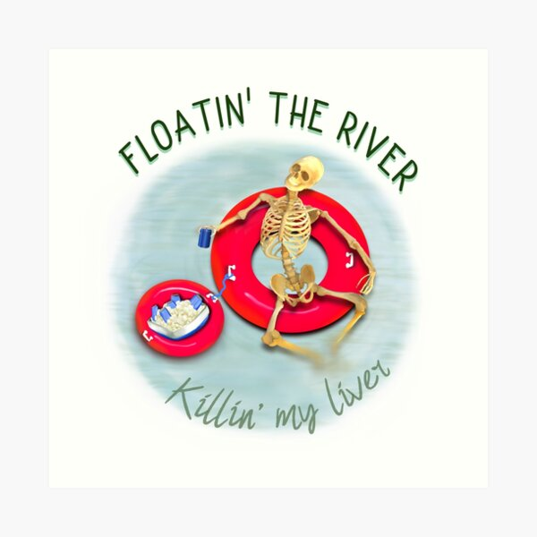 Floating the river killing my liver, River Life, tubing Art Print