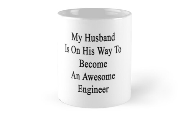 My Husband Is On His Way To Become An Awesome Engineer  by supernova23