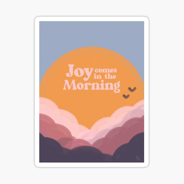 Joy comes in the Morning Sticker