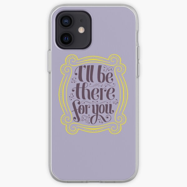 i'll be there for you iPhone Soft Case