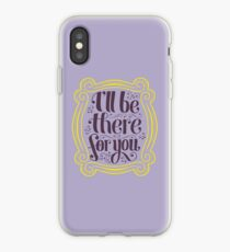 i'll be there for you iPhone Case