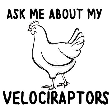 My Chickens are Velociraptors by theberrysweet