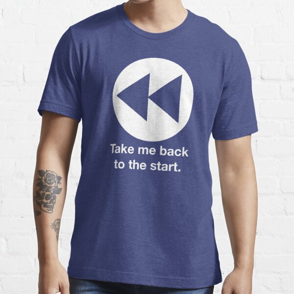 Take Me Back to the Start Essential T-Shirt