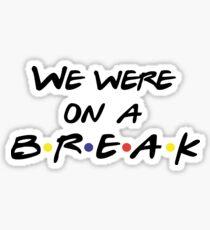 Friends - We were on a break Sticker