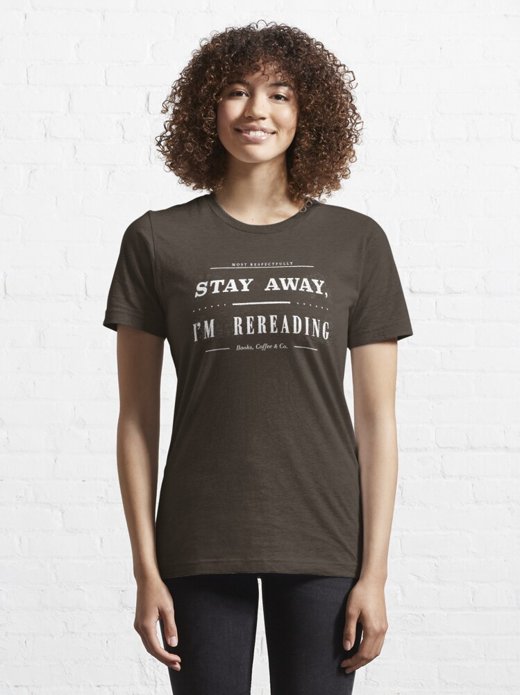 Alternate view of Stay Away, I Am Rereading (Chocolate Edition) Essential T-Shirt