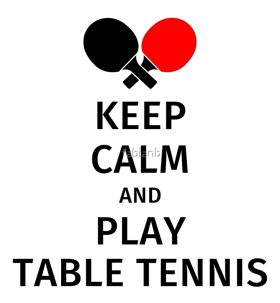 Keep Calm and Play Table Tennis by fabianb
