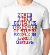 Never Underestimate the Power of Stupid People in Large Groups - Union Jack Unisex T-Shirt