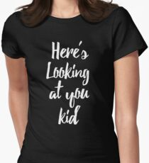 Here's Looking At You Kid Women's Fitted T-Shirt