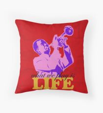 Louis Armstrong - What we play is LIFE Throw Pillow
