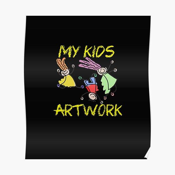My kids artwork Poster