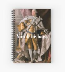 You'll Be Back King George III inspired by Hamilton Spiral Notebook