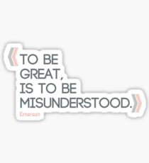 To be great is to be misunderstood. Ralph Waldo Emerson quote. Sticker