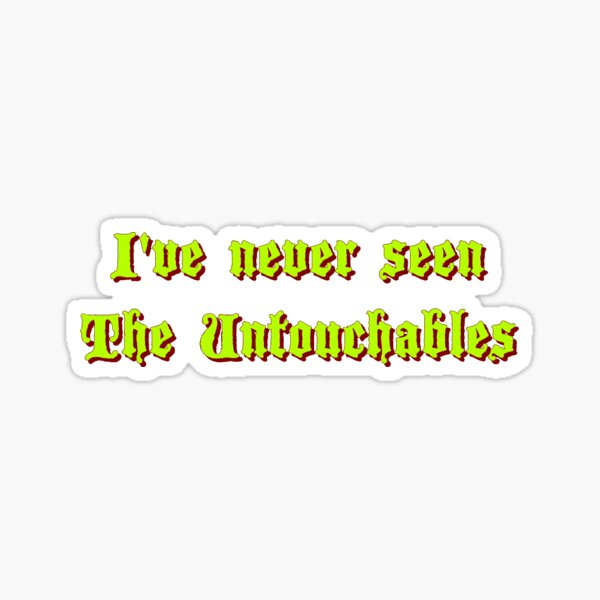 """I've Never Seen """"The Untouchables"""" Sticker"""