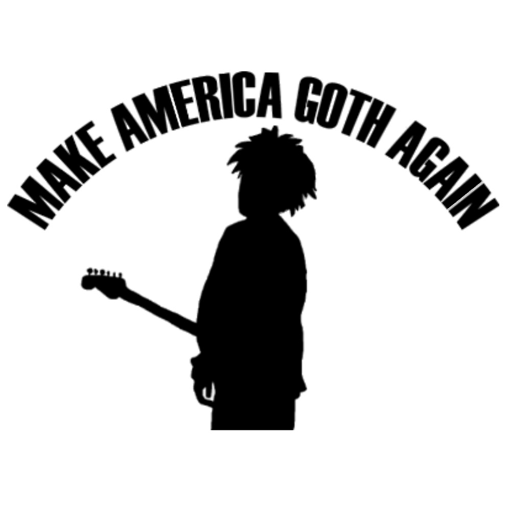 The Cure - Make America Goth Again by tightwadhill13