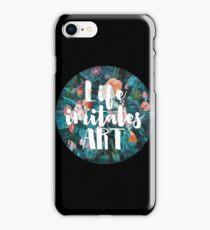 LIFE IMITATES ART iPhone Case/Skin